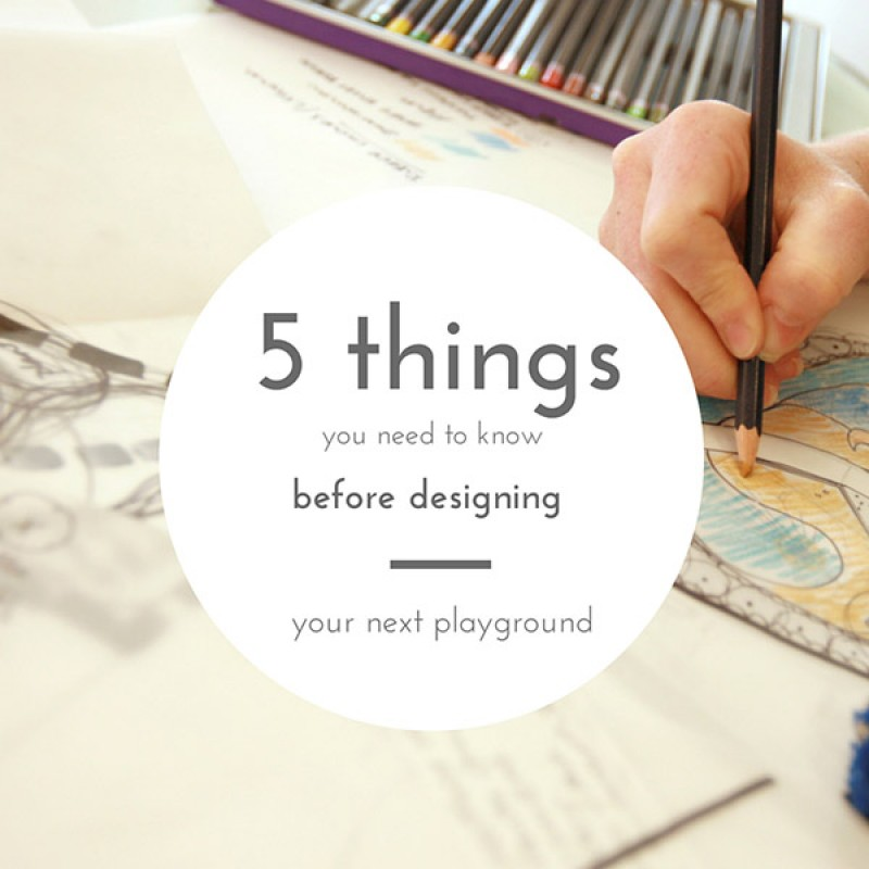 5 Things You Need To Know Before Designing Your Next Playground